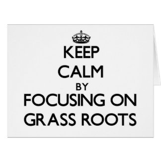 Keep Calm by focusing on Grass Roots Greeting Cards