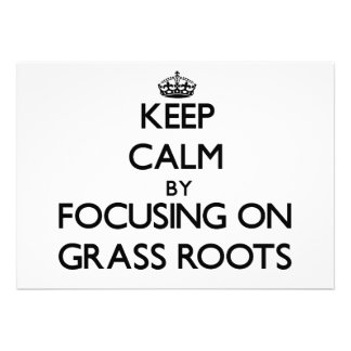 Keep Calm by focusing on Grass Roots Invitation