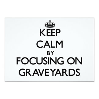 Keep Calm by focusing on Graveyards 5x7 Paper Invitation Card