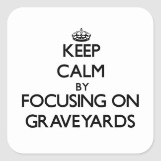 Keep Calm by focusing on Graveyards Square Sticker