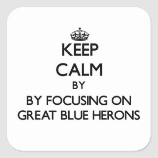 Keep calm by focusing on Great Blue Herons Square Sticker
