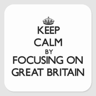 Keep Calm by focusing on Great Britain Square Sticker