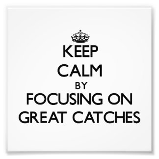 Keep Calm by focusing on Great Catches Photo Print