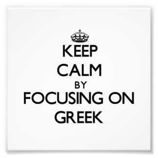 Keep Calm by focusing on Greek Photographic Print
