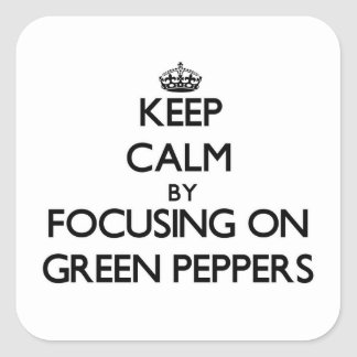 Keep Calm by focusing on Green Peppers Square Sticker