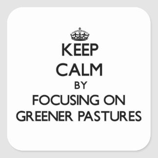 Keep Calm by focusing on Greener Pastures Square Sticker