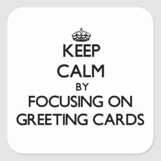 Keep Calm by focusing on Greeting Cards Square Stickers