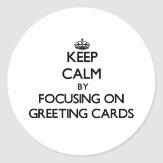 Keep Calm by focusing on Greeting Cards Stickers