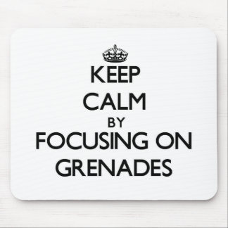 Keep Calm by focusing on Grenades Mouse Pad