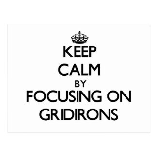 Keep Calm by focusing on Gridirons Post Cards