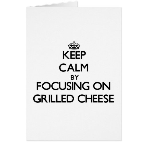 Keep Calm by focusing on Grilled Cheese Greeting Card