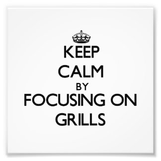 Keep Calm by focusing on Grills Photographic Print