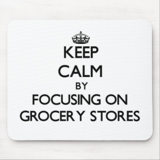Keep Calm by focusing on Grocery Stores Mouse Pad