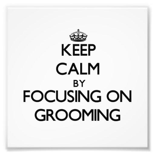 Keep Calm by focusing on Grooming Photo Art