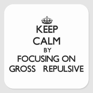 Keep Calm by focusing on Gross   Repulsive Square Sticker