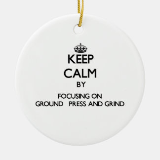 Keep Calm by focusing on Ground   Press And Grind Christmas Tree Ornaments