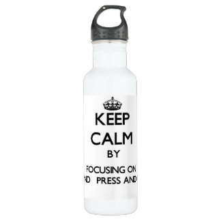 Keep Calm by focusing on Ground   Press And Grind 24oz Water Bottle