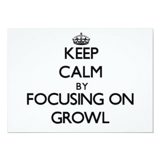 Keep Calm by focusing on Growl 5x7 Paper Invitation Card