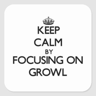 Keep Calm by focusing on Growl Square Stickers
