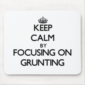 Keep Calm by focusing on Grunting Mouse Pads