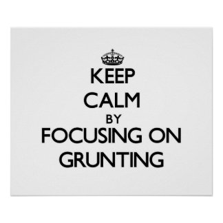 Keep Calm by focusing on Grunting Print