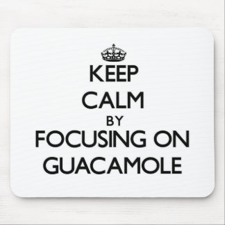 Keep Calm by focusing on Guacamole Mouse Pad