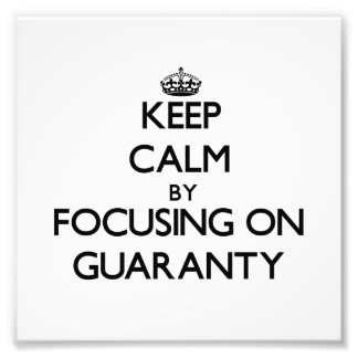 Keep Calm by focusing on Guaranty Photo