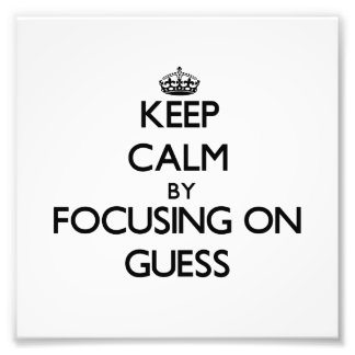Keep Calm by focusing on Guess Photographic Print