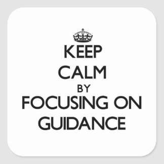 Keep Calm by focusing on Guidance Square Sticker