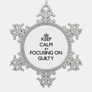 Keep Calm by focusing on Guilty Snowflake Pewter Christmas Ornament