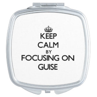 Keep Calm by focusing on Guise Travel Mirrors