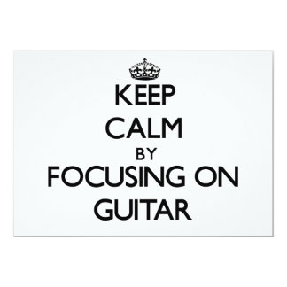 Keep Calm by focusing on Guitar Invitations