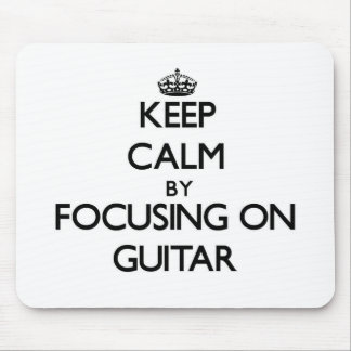 Keep Calm by focusing on Guitar Mouse Pads