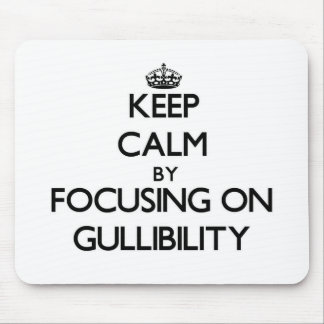 Keep Calm by focusing on Gullibility Mouse Pad