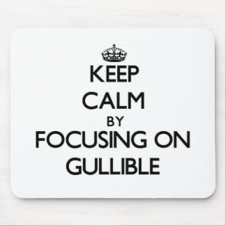 Keep Calm by focusing on Gullible Mousepad