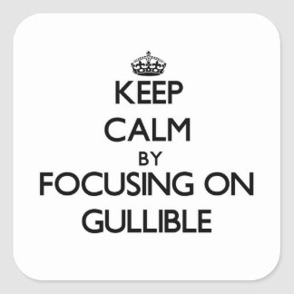 Keep Calm by focusing on Gullible Square Sticker