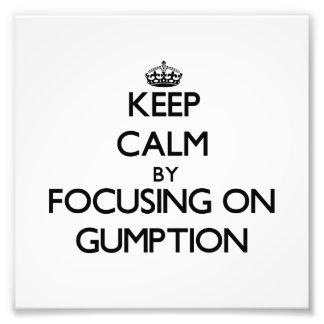 Keep Calm by focusing on Gumption Photo