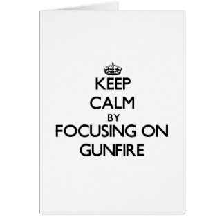 Keep Calm by focusing on Gunfire Greeting Card
