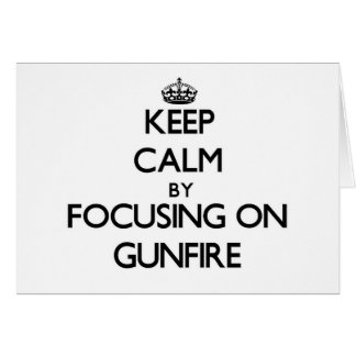 Keep Calm by focusing on Gunfire Stationery Note Card