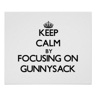 Keep Calm by focusing on Gunnysack Poster