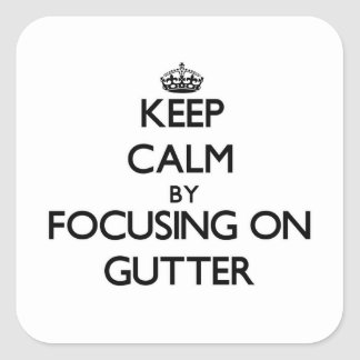 Keep Calm by focusing on Gutter Square Sticker