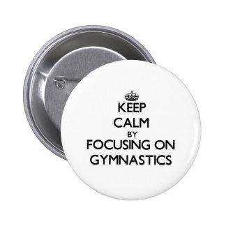 Keep Calm by focusing on Gymnastics Pinback Button