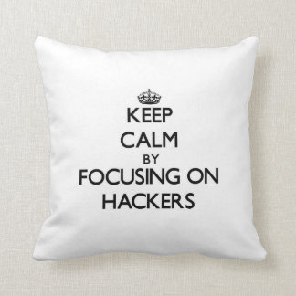 Keep Calm by focusing on Hackers Throw Pillows
