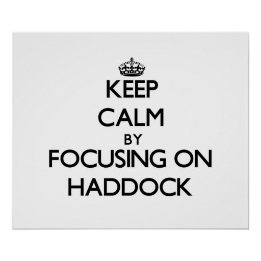 Keep Calm by focusing on Haddock Poster