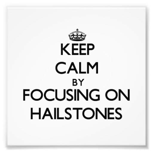 Keep Calm by focusing on Hailstones Photo