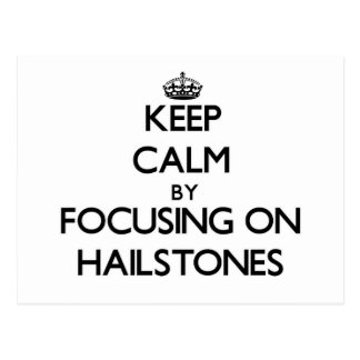 Keep Calm by focusing on Hailstones Postcard