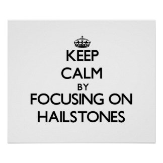 Keep Calm by focusing on Hailstones Poster