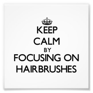 Keep Calm by focusing on Hairbrushes Photographic Print