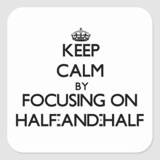 Keep Calm by focusing on Half-And-Half Square Sticker