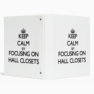 Keep Calm by focusing on Hall Closets 3 Ring Binders